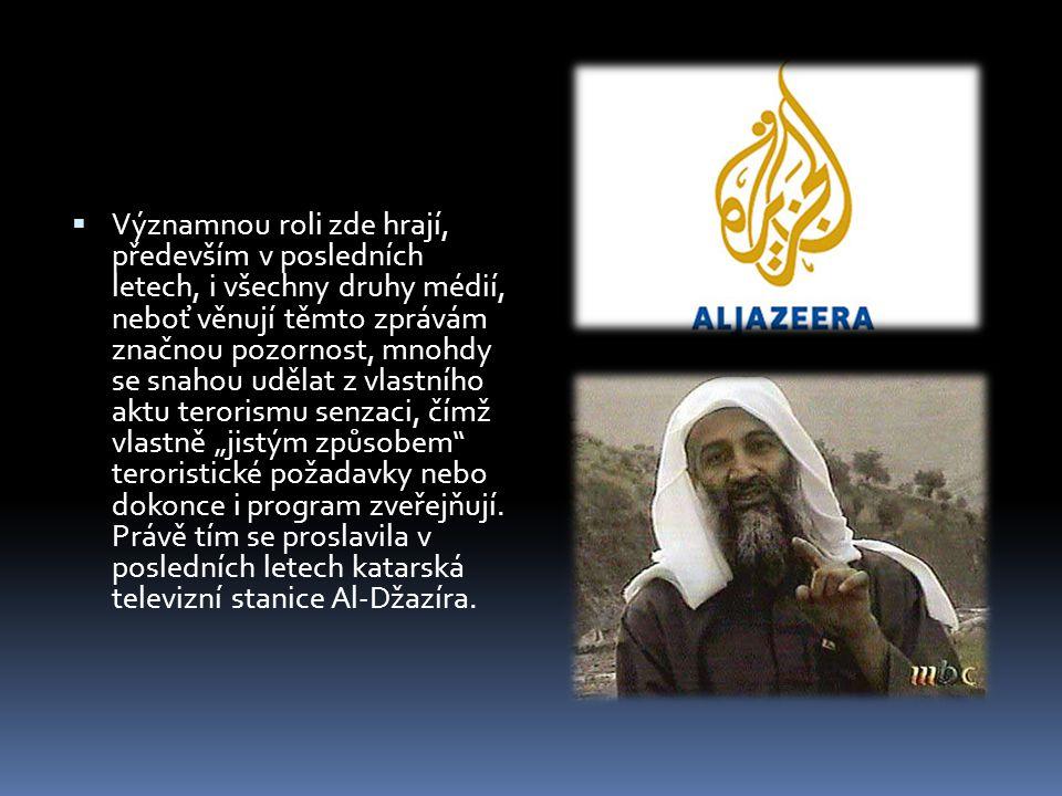 """Významnou roli zde hrají, především v posledních letech, i všechny druhy médií, neboť věnují těmto zprávám značnou pozornost, mnohdy se snahou udělat z vlastního aktu terorismu senzaci, čímž vlastně """"jistým způsobem teroristické požadavky nebo dokonce i program zveřejňují. Právě tím se proslavila v posledních letech katarská televizní stanice Al-Džazíra."""