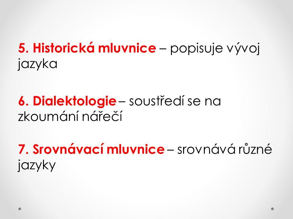 5. Historická mluvnice – popisuje vývoj jazyka