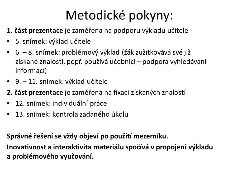 Metodické pokyny: 1. část prezentace je zaměřena na podporu výkladu učitele. 5. snímek: výklad učitele.