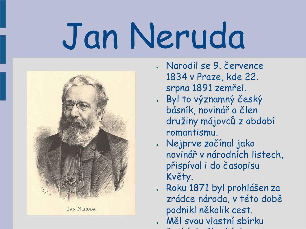 Jan Neruda Jan Neruda. Narodil se 9. července 1834 v Praze, kde 22. srpna 1891 zemřel.
