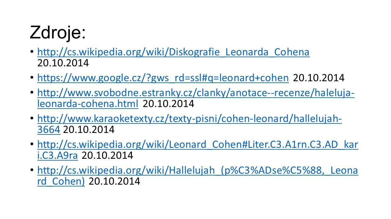 Zdroje: http://cs.wikipedia.org/wiki/Diskografie_Leonarda_Cohena 20.10.2014. https://www.google.cz/ gws_rd=ssl#q=leonard+cohen 20.10.2014.