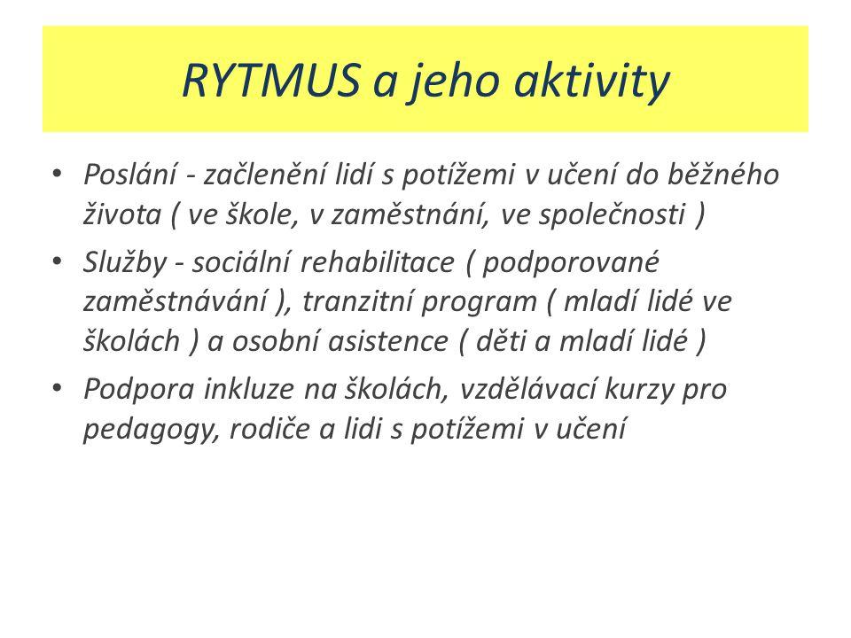RYTMUS a jeho aktivity Poslání - začlenění lidí s potížemi v učení do běžného života ( ve škole, v zaměstnání, ve společnosti )