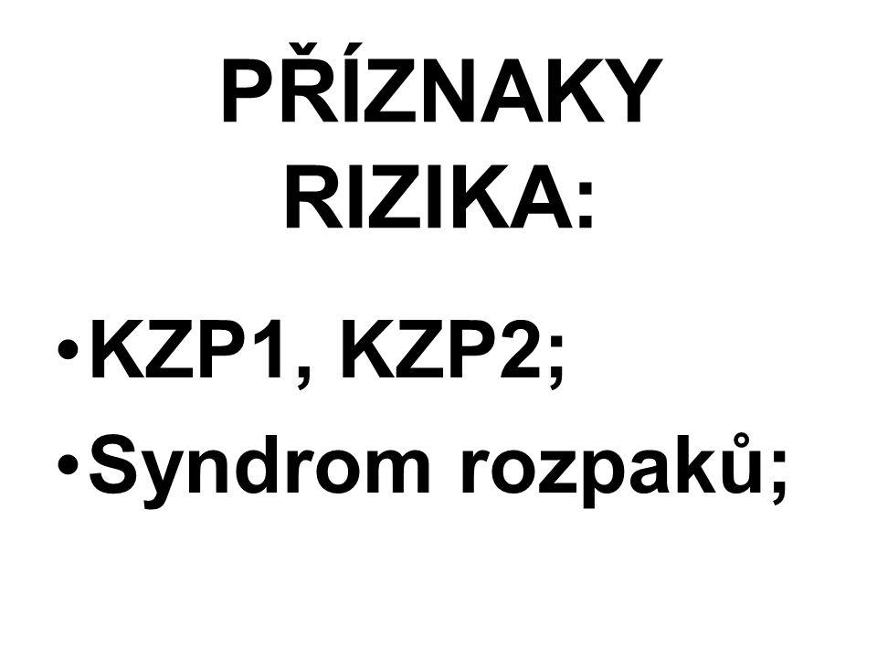 PŘÍZNAKY RIZIKA: KZP1, KZP2; Syndrom rozpaků;