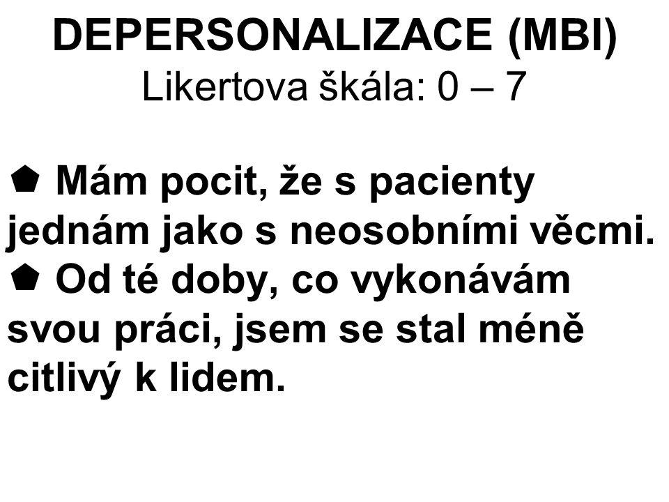 DEPERSONALIZACE (MBI) Likertova škála: 0 – 7