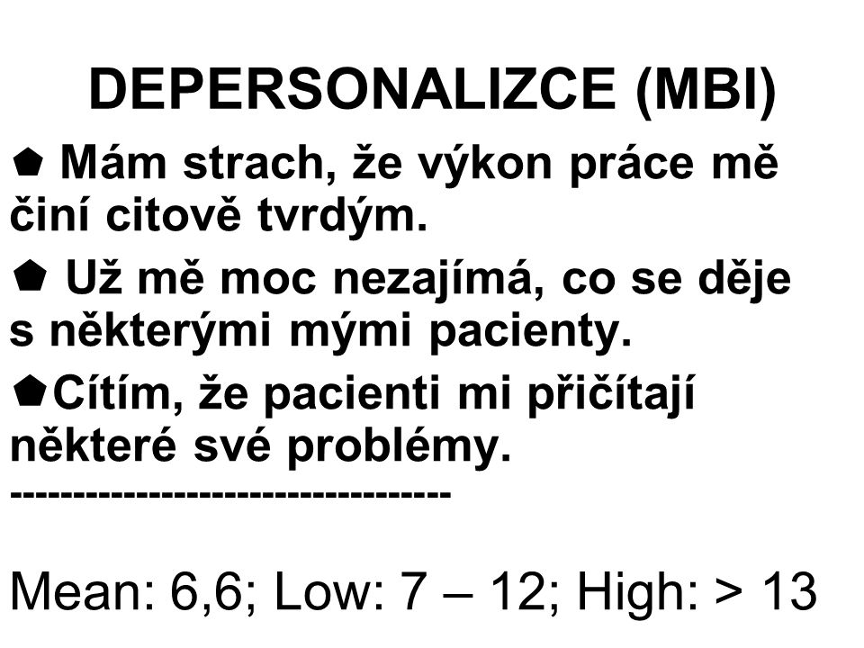 DEPERSONALIZCE (MBI) Mean: 6,6; Low: 7 – 12; High: > 13