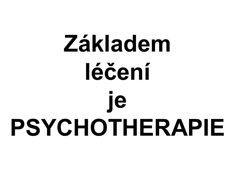 Základem léčení je PSYCHOTHERAPIE