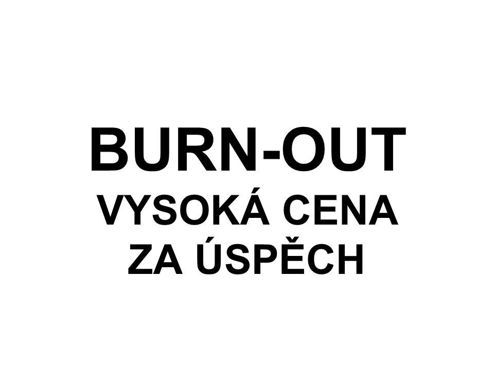 BURN-OUT VYSOKÁ CENA ZA ÚSPĚCH