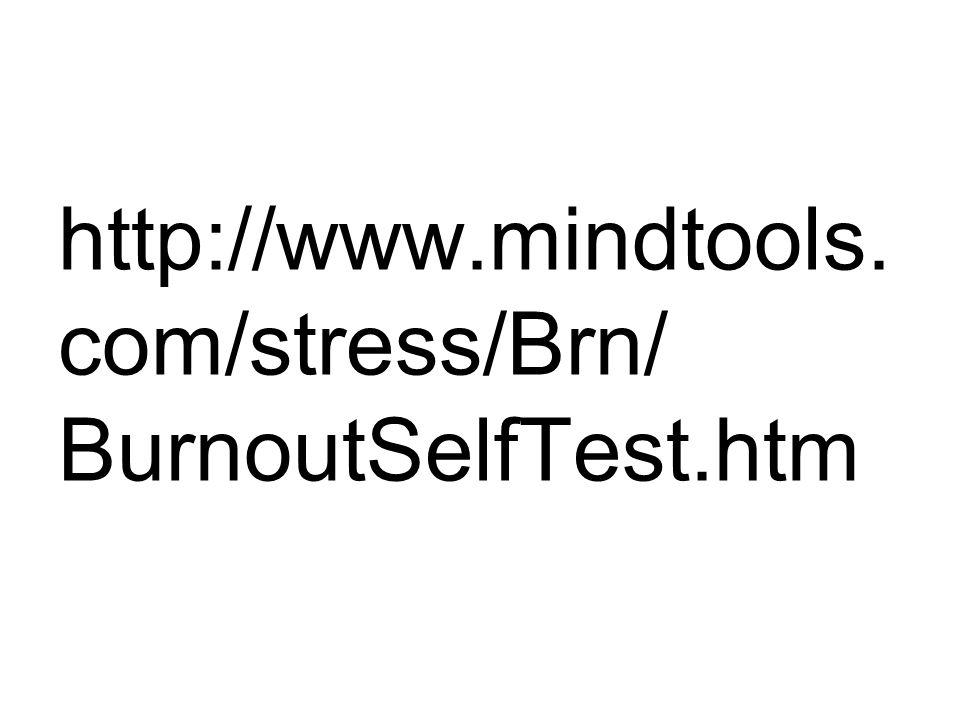 http://www.mindtools.com/stress/Brn/ BurnoutSelfTest.htm