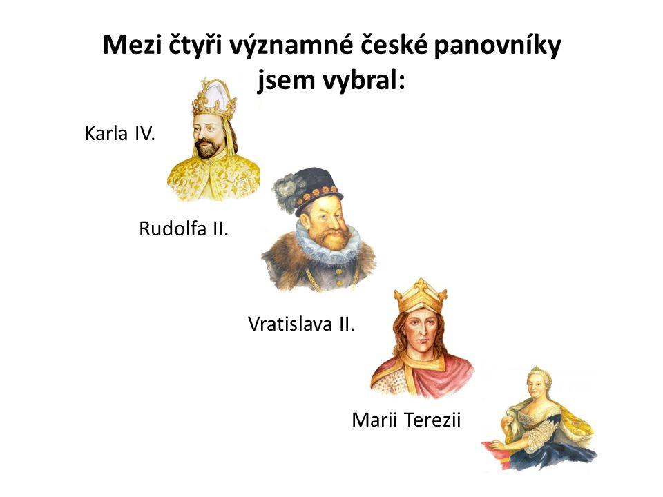 Mezi čtyři významné české panovníky jsem vybral: