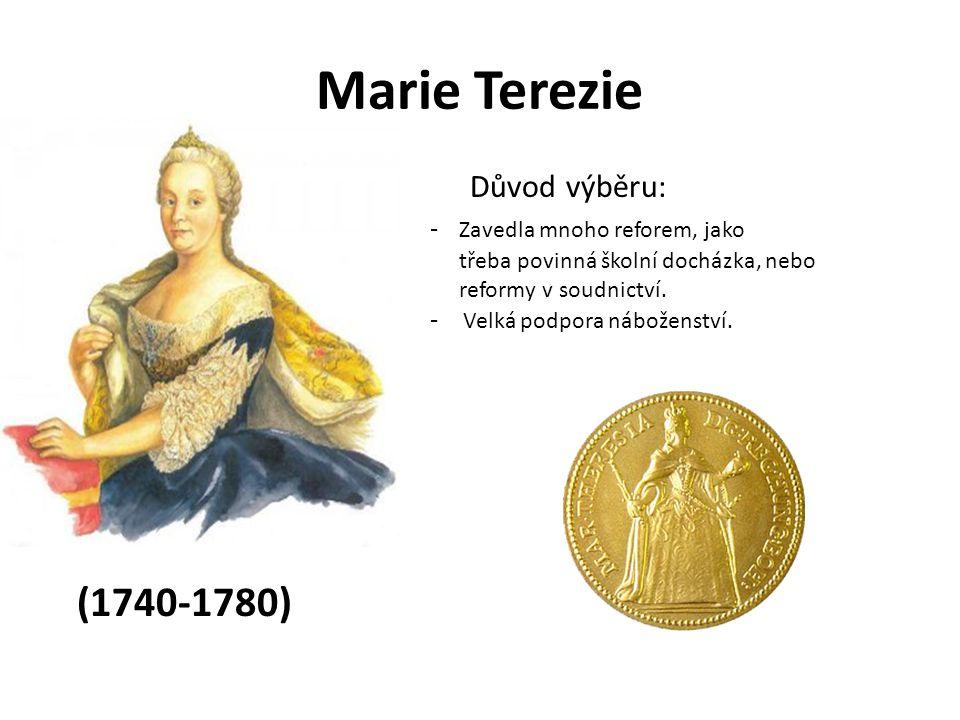 Marie Terezie (1740-1780) Důvod výběru: - Zavedla mnoho reforem, jako
