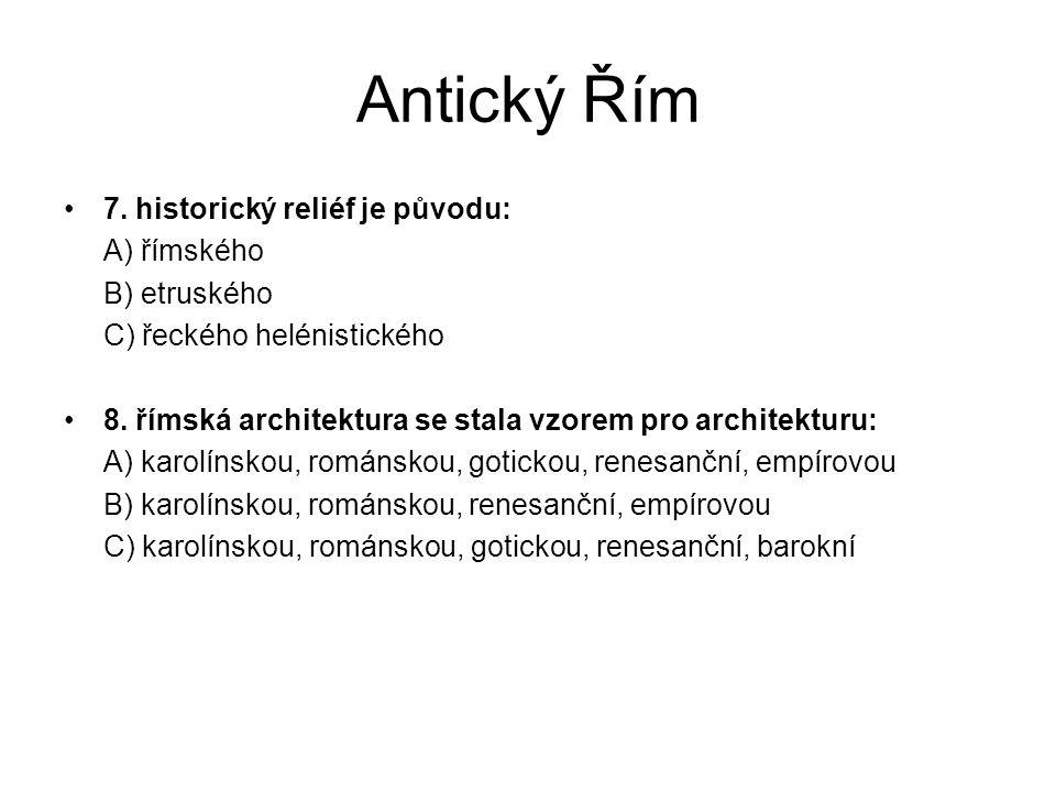 Antický Řím 7. historický reliéf je původu: A) římského B) etruského