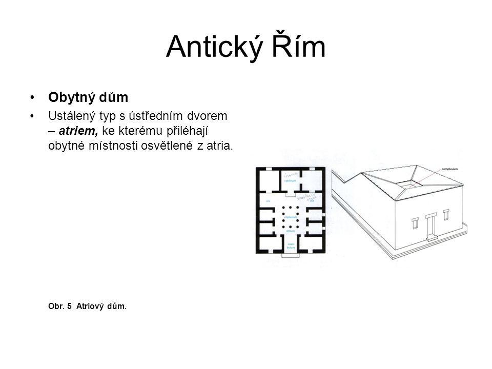 Antický Řím Obytný dům. Ustálený typ s ústředním dvorem – atriem, ke kterému přiléhají obytné místnosti osvětlené z atria.