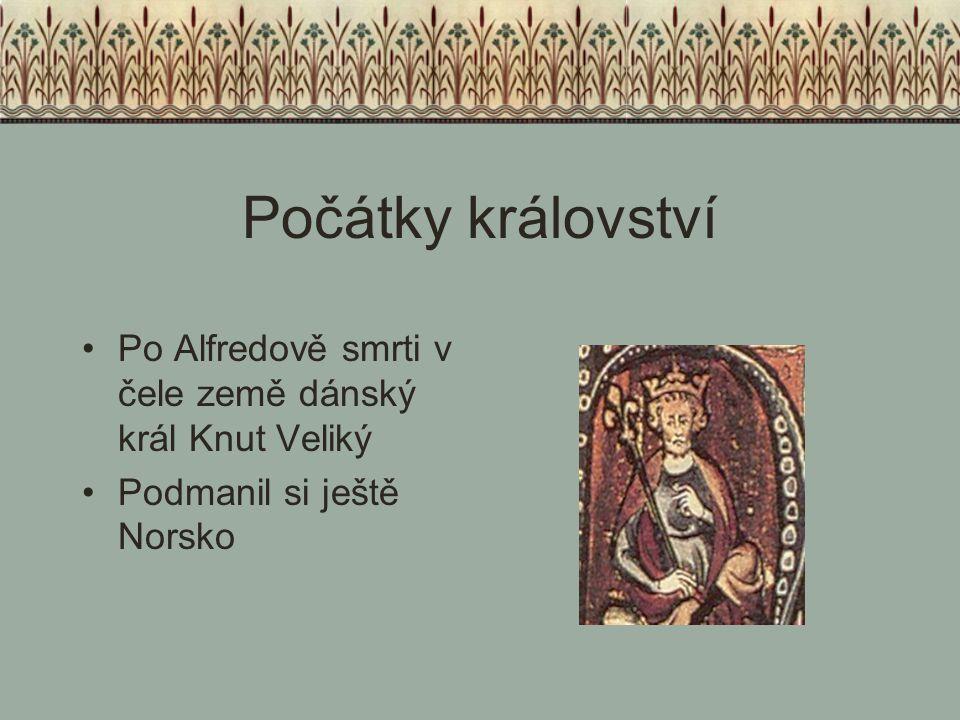 Počátky království Po Alfredově smrti v čele země dánský král Knut Veliký Podmanil si ještě Norsko