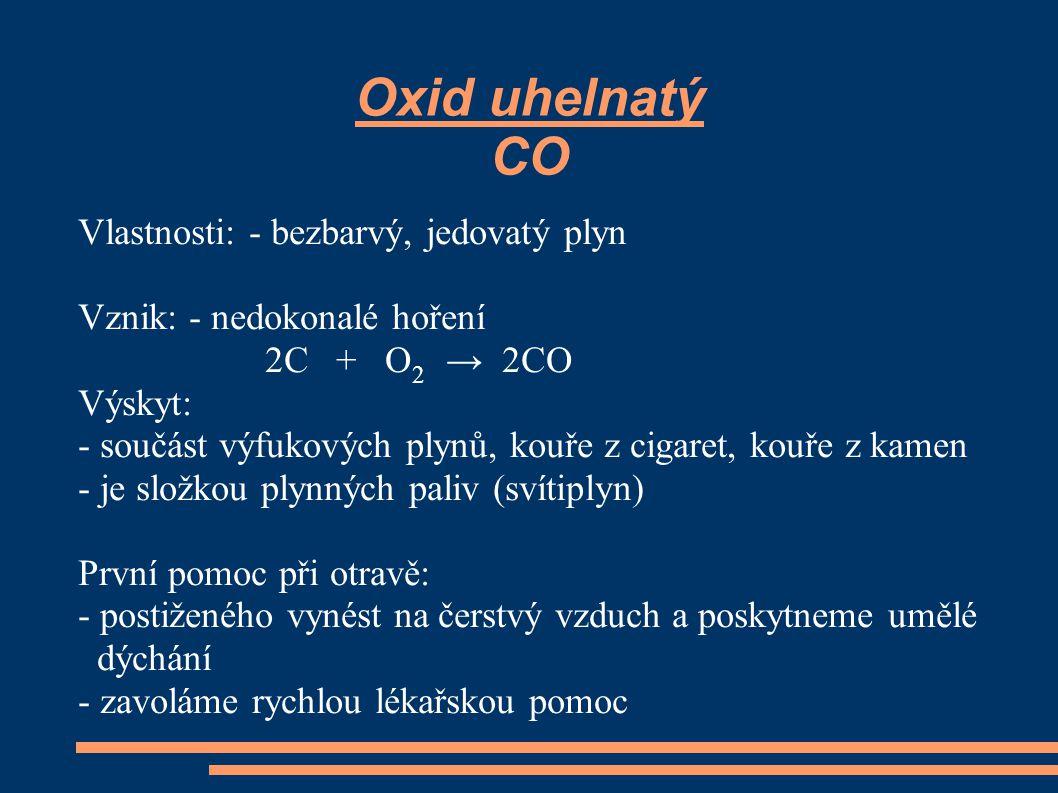 Oxid uhelnatý CO Vlastnosti: - bezbarvý, jedovatý plyn