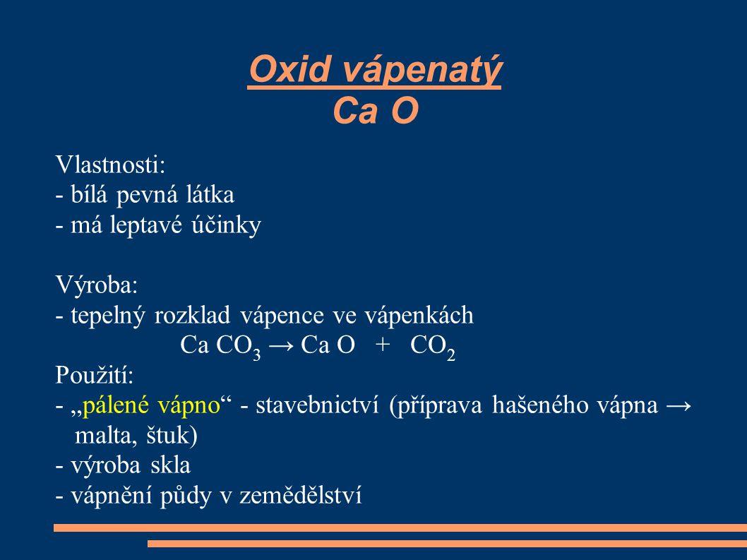 Oxid vápenatý Ca O Vlastnosti: - bílá pevná látka - má leptavé účinky