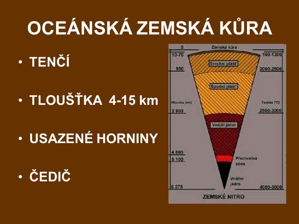 OCEÁNSKÁ ZEMSKÁ KŮRA TENČÍ TLOUŠŤKA 4-15 km USAZENÉ HORNINY ČEDIČ