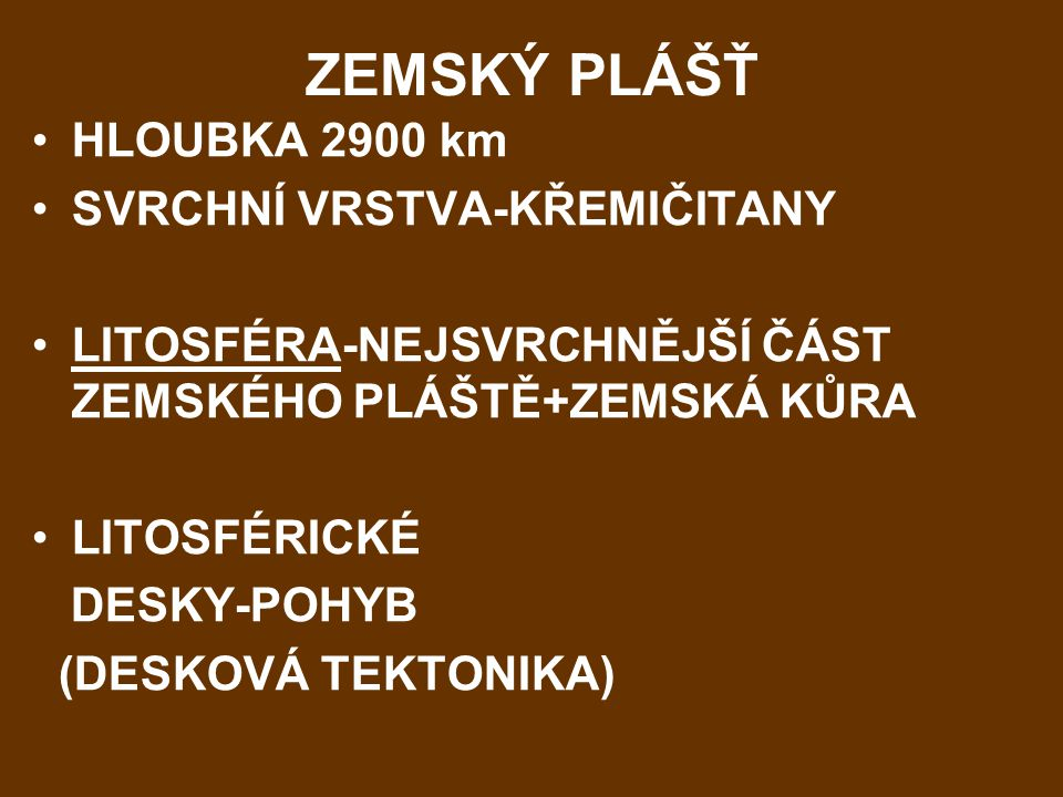 ZEMSKÝ PLÁŠŤ HLOUBKA 2900 km SVRCHNÍ VRSTVA-KŘEMIČITANY