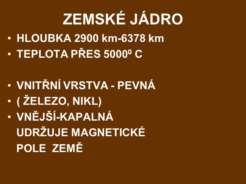 ZEMSKÉ JÁDRO HLOUBKA 2900 km-6378 km TEPLOTA PŘES 50000 C