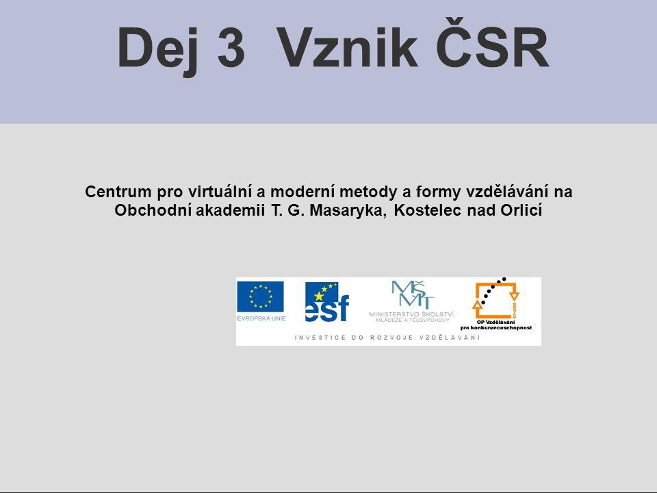 Dej 3 Vznik ČSR Centrum pro virtuální a moderní metody a formy vzdělávání na.