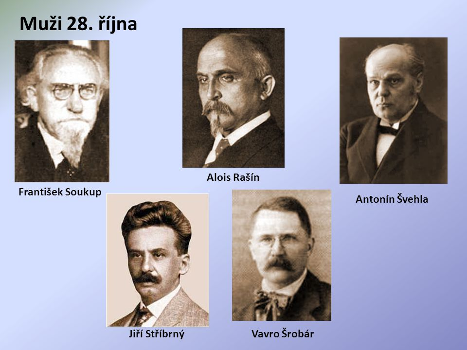 Muži 28. října Alois Rašín František Soukup Antonín Švehla