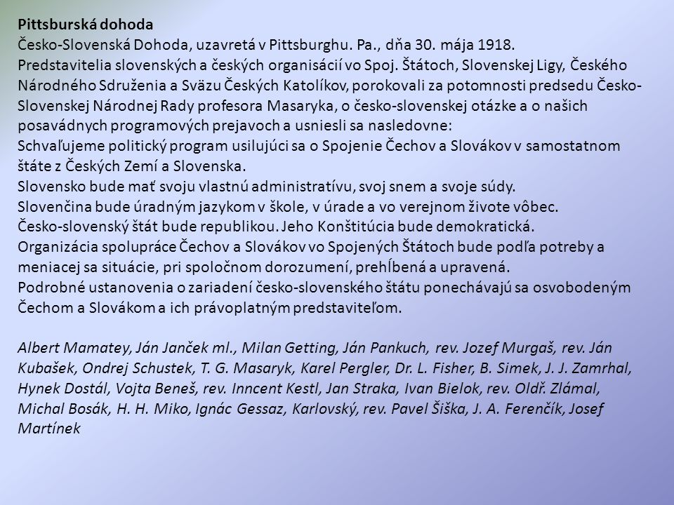 Pittsburská dohoda Česko-Slovenská Dohoda, uzavretá v Pittsburghu. Pa., dňa 30. mája 1918.