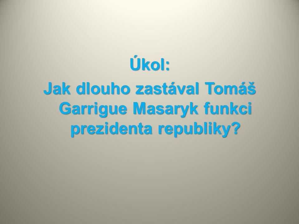 Úkol: Jak dlouho zastával Tomáš Garrigue Masaryk funkci prezidenta republiky