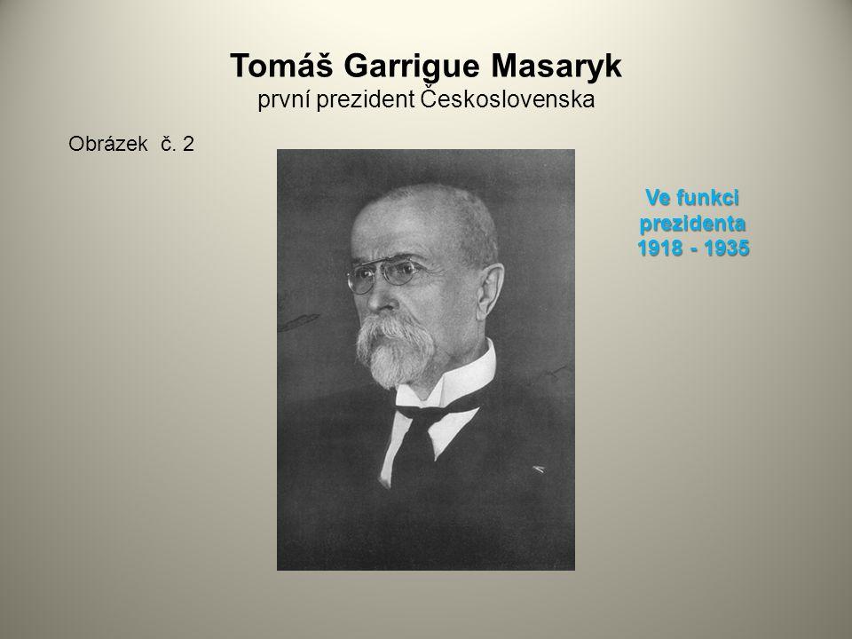 Tomáš Garrigue Masaryk první prezident Československa