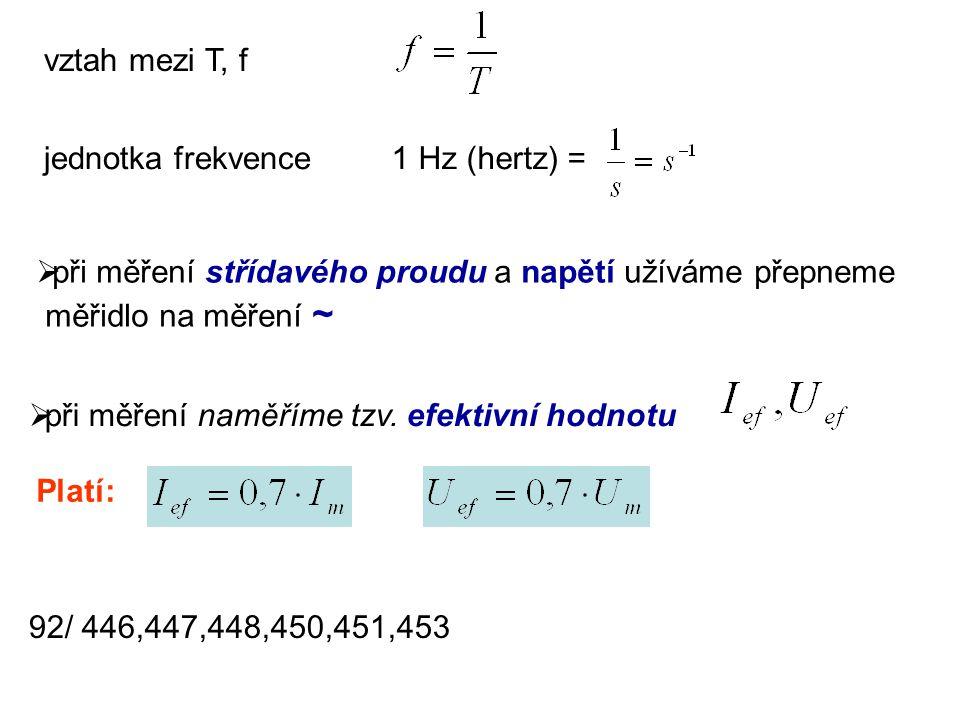vztah mezi T, f jednotka frekvence. 1 Hz (hertz) = při měření střídavého proudu a napětí užíváme přepneme.