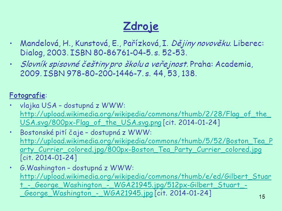 Zdroje Mandelová, H., Kunstová, E., Pařízková, I. Dějiny novověku. Liberec: Dialog, 2003. ISBN 80-86761-04-5. s. 52-53.