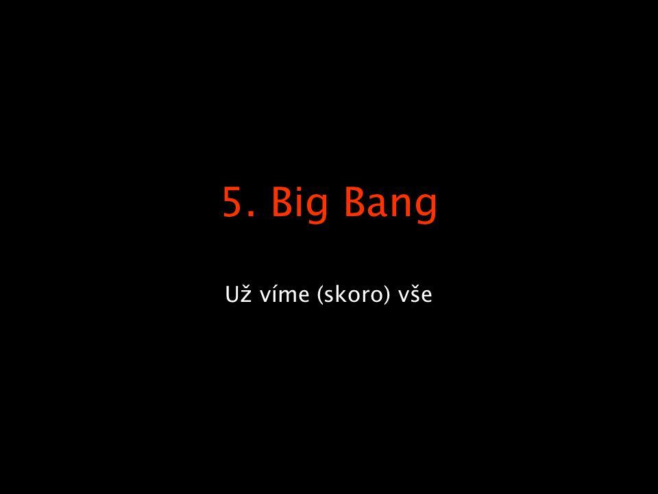 5. Big Bang Už víme (skoro) vše