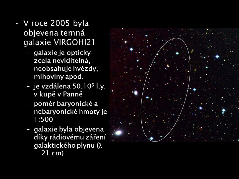 V roce 2005 byla objevena temná galaxie VIRGOHI21