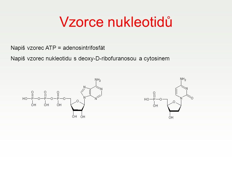 Vzorce nukleotidů Napiš vzorec ATP = adenosintrifosfát