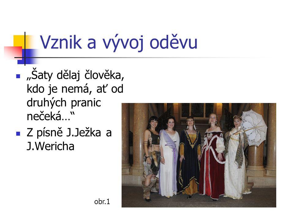 """Vznik a vývoj oděvu """"Šaty dělaj člověka, kdo je nemá, ať od druhých pranic nečeká… Z písně J.Ježka a J.Wericha."""