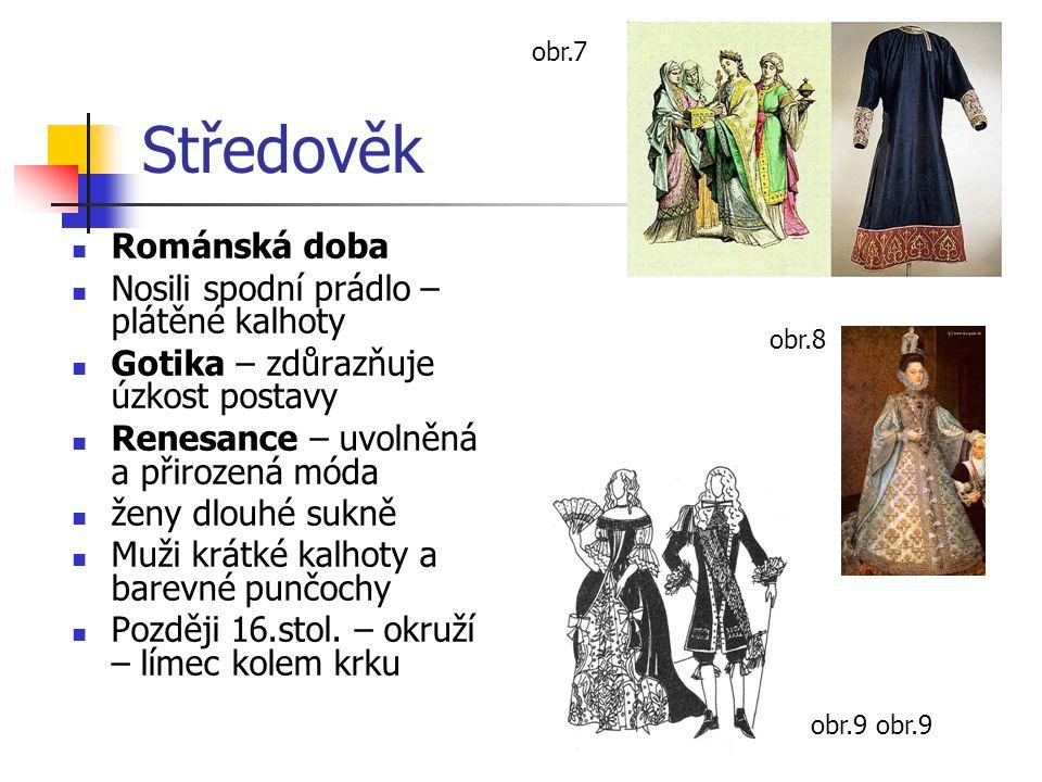 Středověk Románská doba Nosili spodní prádlo – plátěné kalhoty