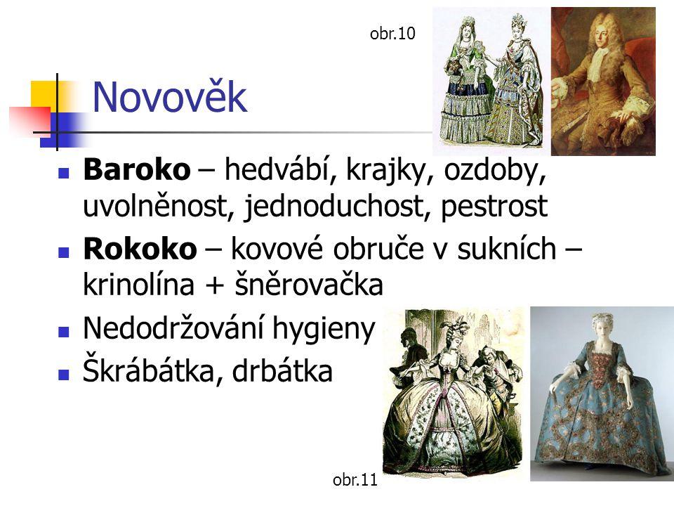 Novověk obr.10. Baroko – hedvábí, krajky, ozdoby, uvolněnost, jednoduchost, pestrost. Rokoko – kovové obruče v sukních – krinolína + šněrovačka.