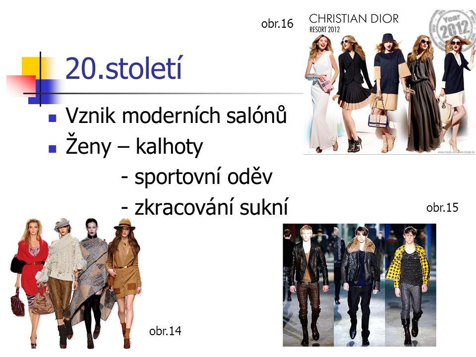 20.století Vznik moderních salónů Ženy – kalhoty - sportovní oděv