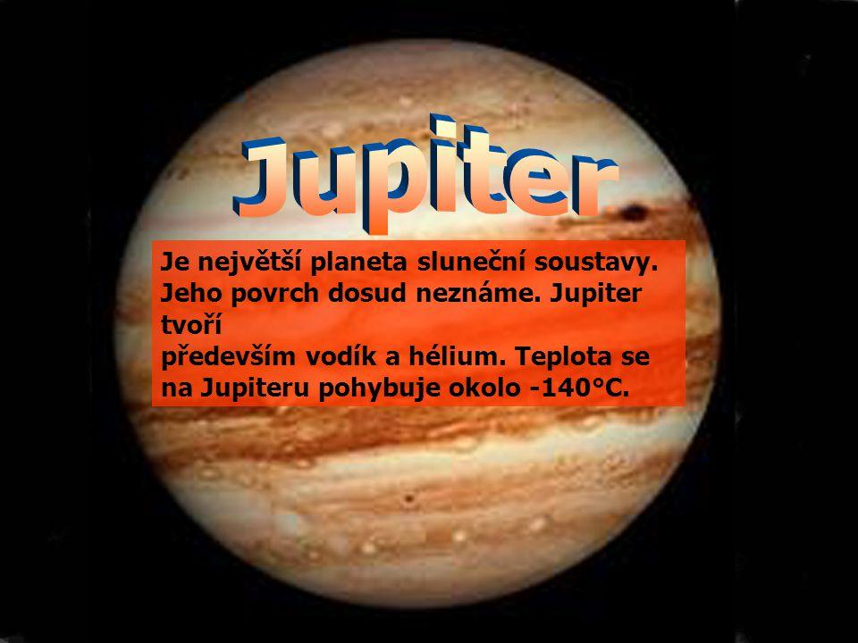 Jupiter Je největší planeta sluneční soustavy. Jeho povrch dosud neznáme. Jupiter tvoří.