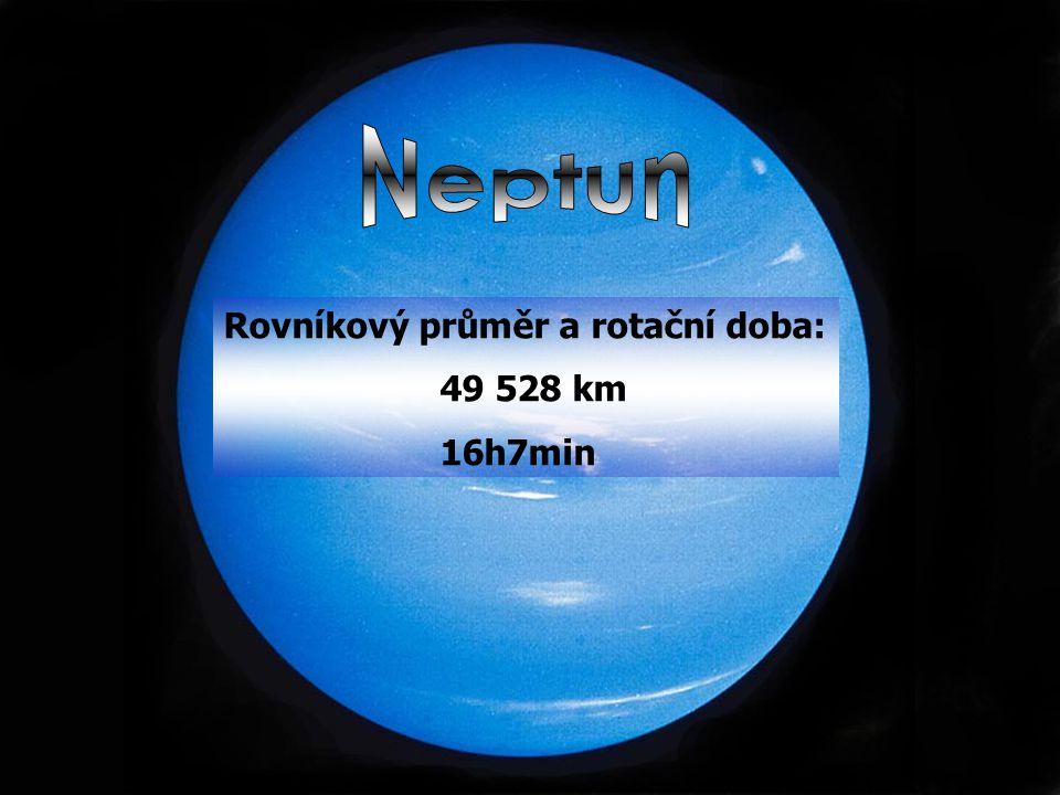 Neptun Rovníkový průměr a rotační doba: 49 528 km 16h7min