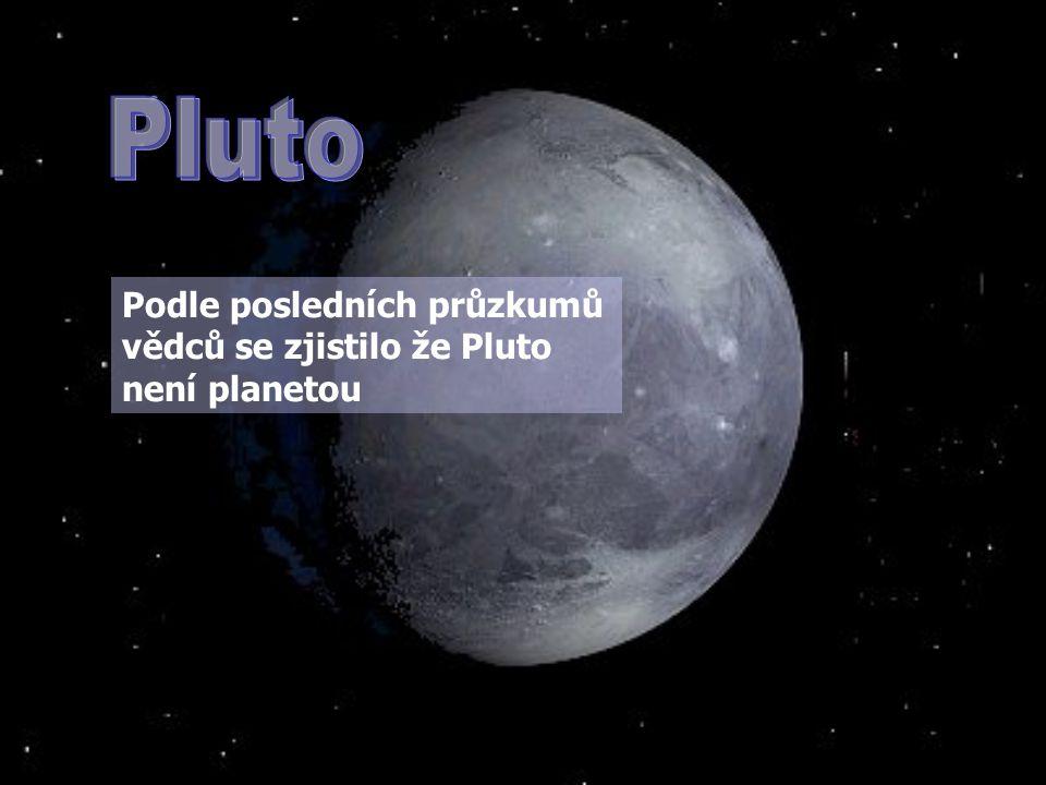 Pluto Podle posledních průzkumů vědců se zjistilo že Pluto není planetou