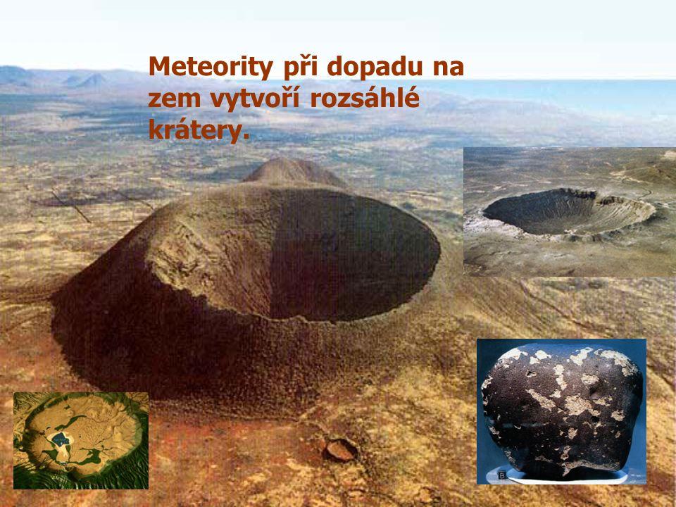 Meteority při dopadu na zem vytvoří rozsáhlé krátery.