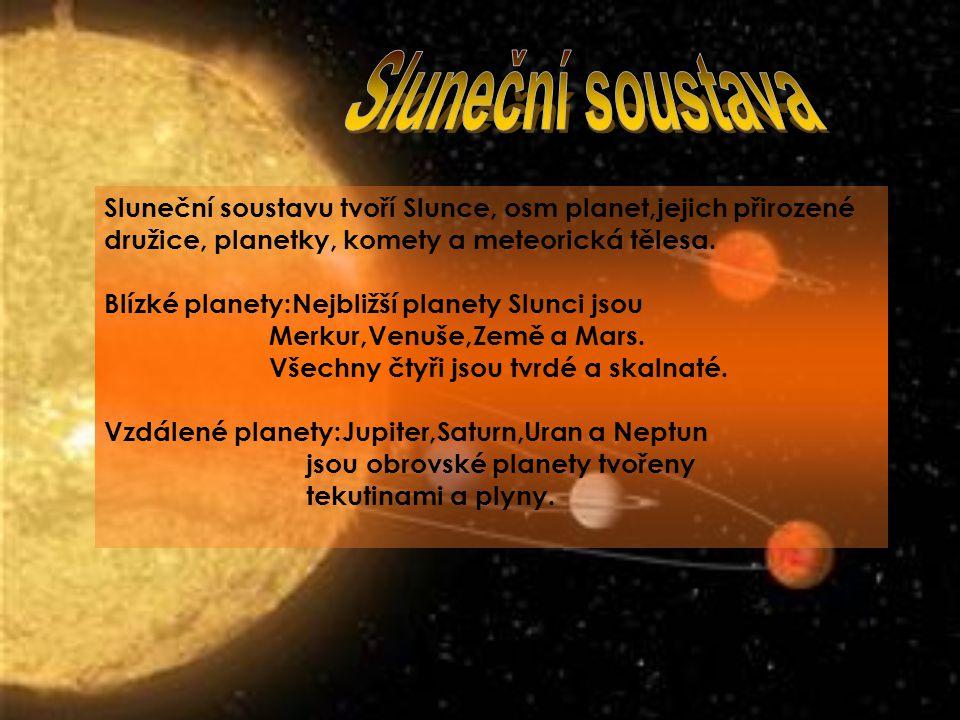 Sluneční soustava Sluneční soustavu tvoří Slunce, osm planet,jejich přirozené družice, planetky, komety a meteorická tělesa.