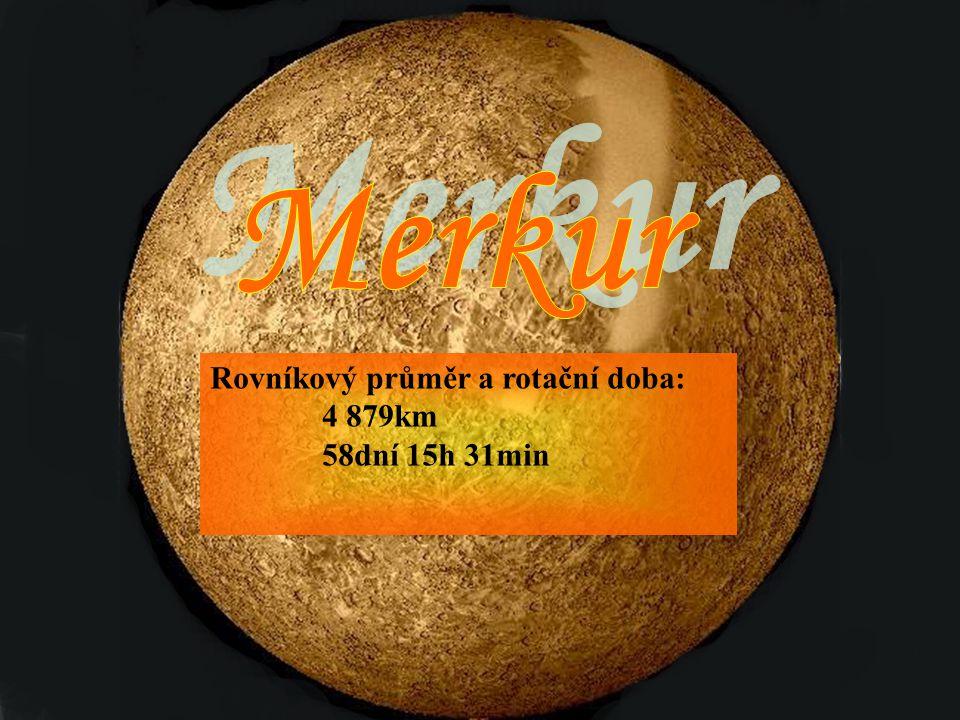 Merkur Rovníkový průměr a rotační doba: 4 879km 58dní 15h 31min