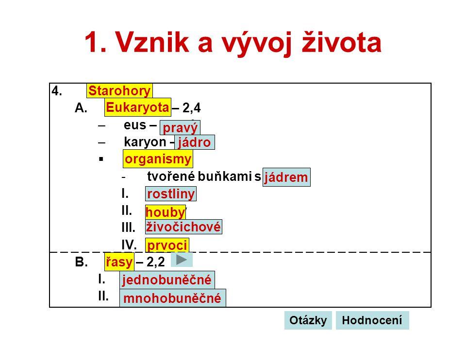 1. Vznik a vývoj života Starohory A. Eukaryota – 2,4 eus – pravý