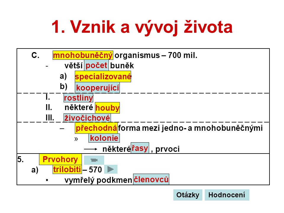 1. Vznik a vývoj života C. mnohobuněčný organismus – 700 mil.