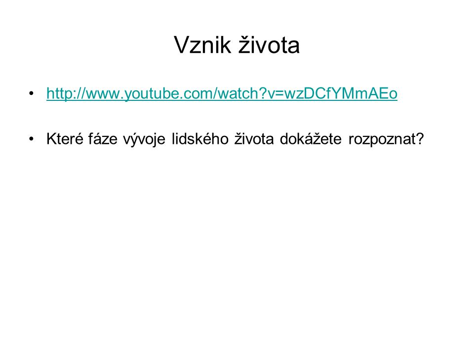 Vznik života http://www.youtube.com/watch v=wzDCfYMmAEo