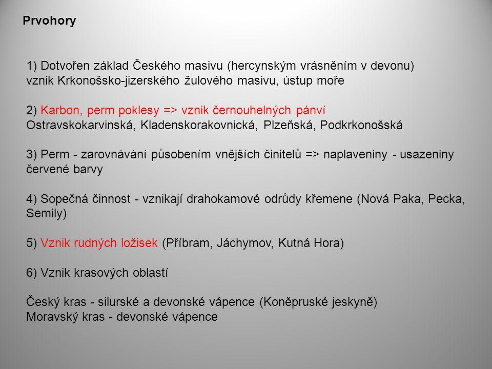 Prvohory 1) Dotvořen základ Českého masivu (hercynským vrásněním v devonu) vznik Krkonošsko-jizerského žulového masivu, ústup moře.