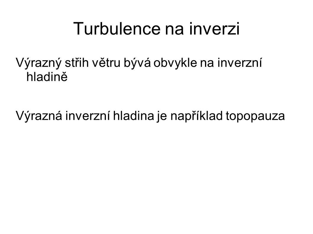 Turbulence na inverzi Výrazný střih větru bývá obvykle na inverzní hladině.