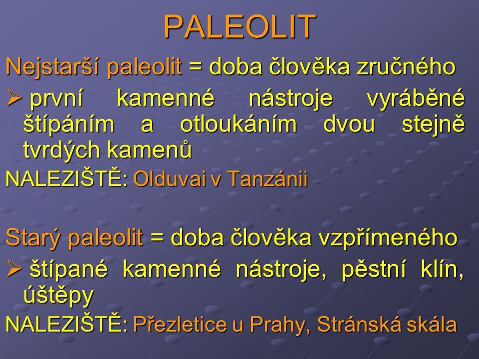 PALEOLIT Nejstarší paleolit = doba člověka zručného