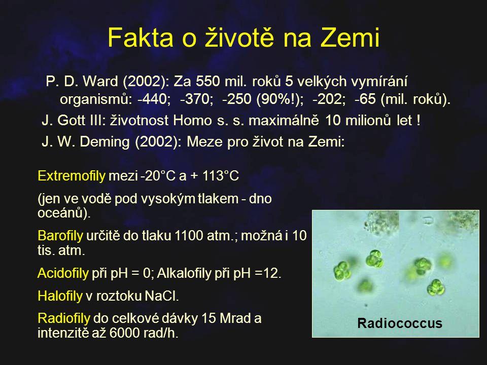 Fakta o životě na Zemi P. D. Ward (2002): Za 550 mil. roků 5 velkých vymírání organismů: -440; -370; -250 (90%!); -202; -65 (mil. roků).
