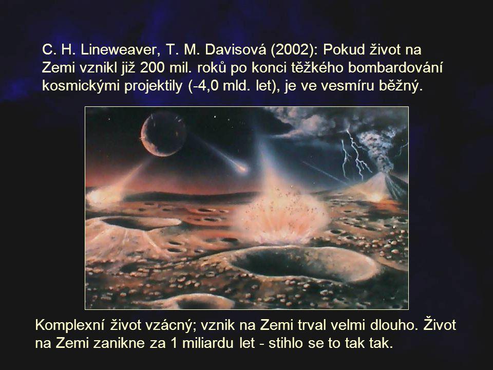 C. H. Lineweaver, T. M. Davisová (2002): Pokud život na Zemi vznikl již 200 mil. roků po konci těžkého bombardování kosmickými projektily (-4,0 mld. let), je ve vesmíru běžný.